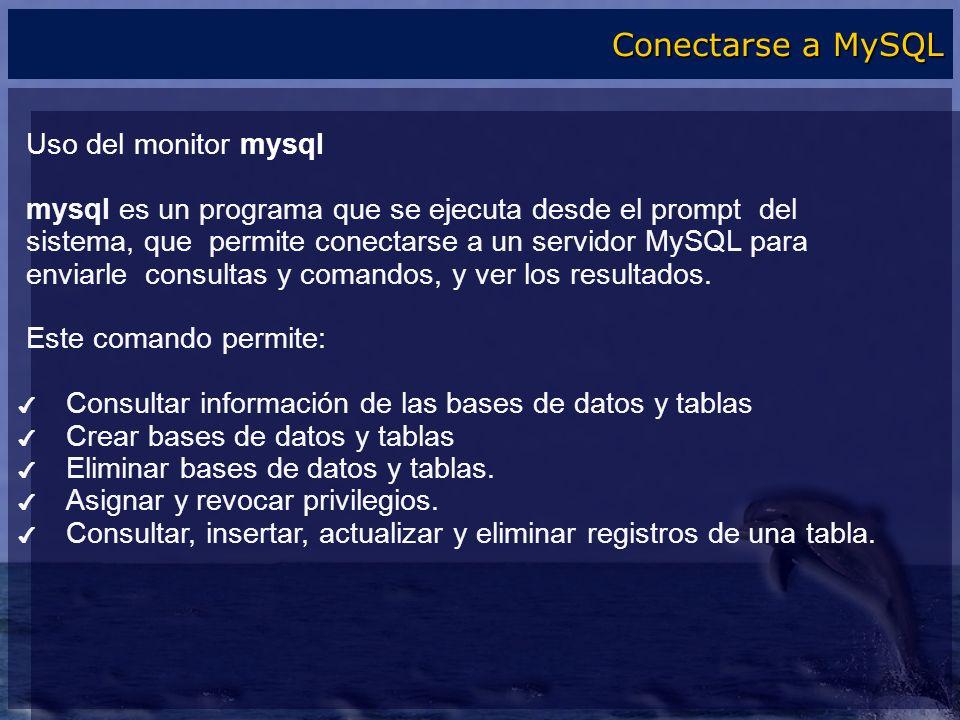 Uso del monitor mysql mysql es un programa que se ejecuta desde el prompt del sistema, que permite conectarse a un servidor MySQL para enviarle consul