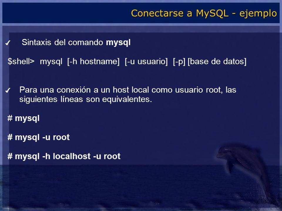 Sintaxis del comando mysql $shell> mysql [-h hostname] [-u usuario] [-p] [base de datos] Para una conexión a un host local como usuario root, las sigu