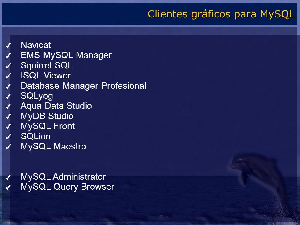 Navicat EMS MySQL Manager Squirrel SQL ISQL Viewer Database Manager Profesional SQLyog Aqua Data Studio MyDB Studio MySQL Front SQLion MySQL Maestro M