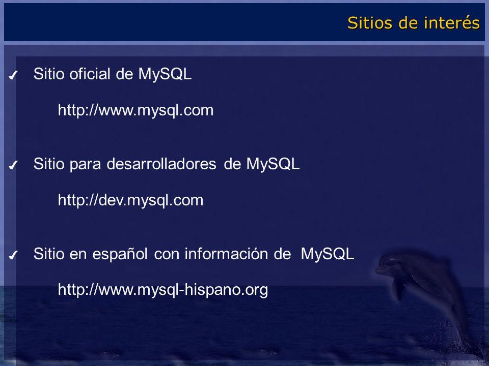 Sitio oficial de MySQL http://www.mysql.com Sitio para desarrolladores de MySQL http://dev.mysql.com Sitio en español con información de MySQL http://