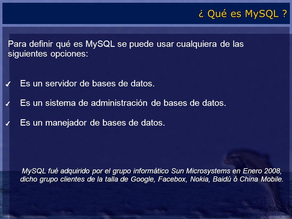 Para definir qué es MySQL se puede usar cualquiera de las siguientes opciones: Es un servidor de bases de datos. Es un sistema de administración de ba