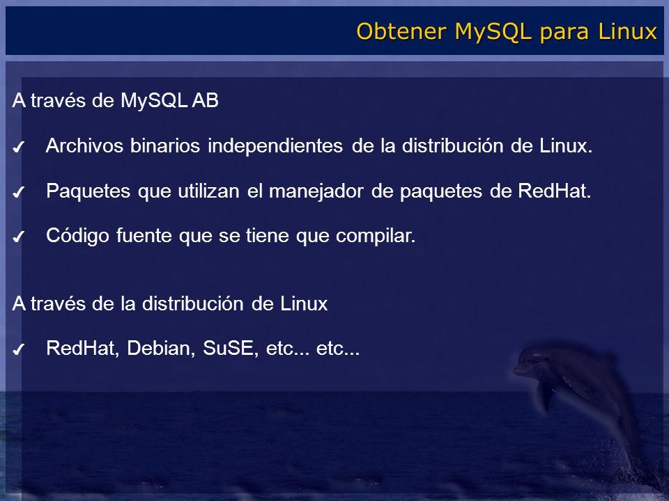 A través de MySQL AB Archivos binarios independientes de la distribución de Linux. Paquetes que utilizan el manejador de paquetes de RedHat. Código fu