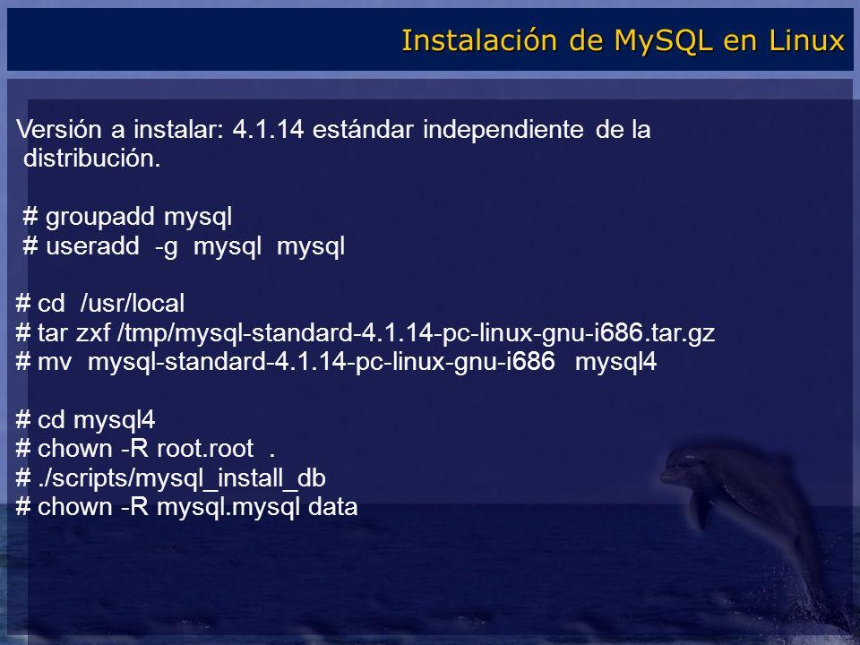Versión a instalar: 4.1.14 estándar independiente de la distribución. # groupadd mysql # useradd -g mysql mysql # cd /usr/local # tar zxf /tmp/mysql-s