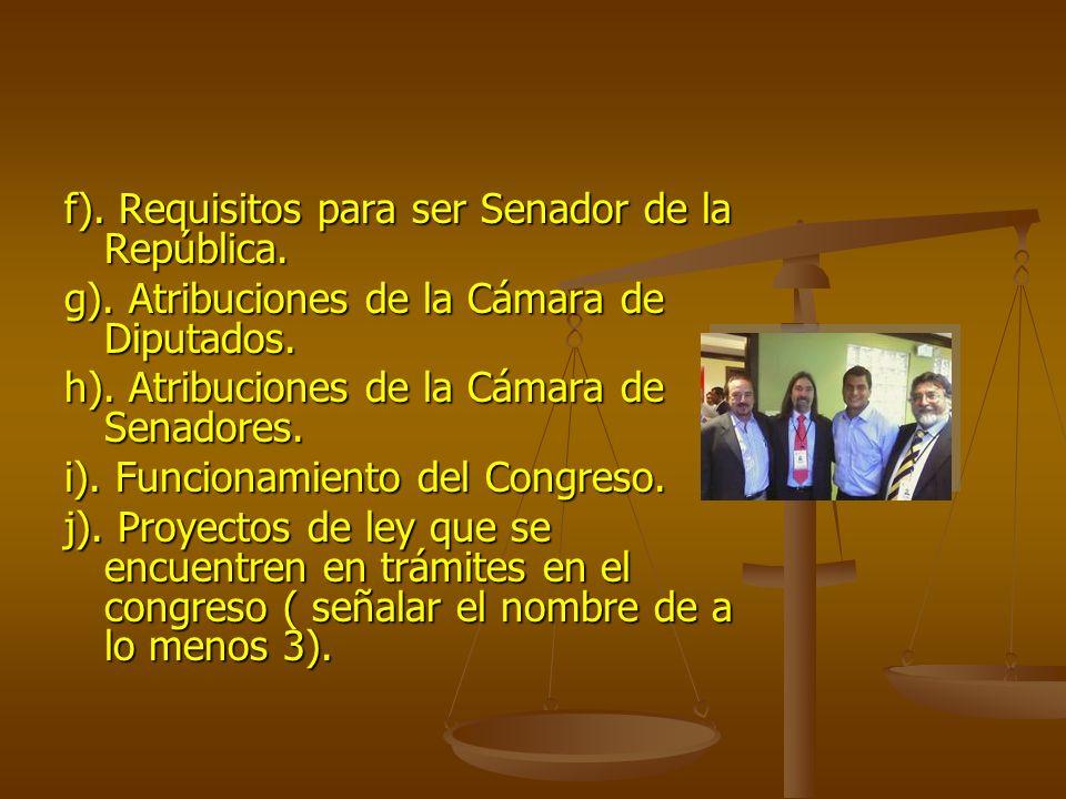 f).Requisitos para ser Senador de la República. g).