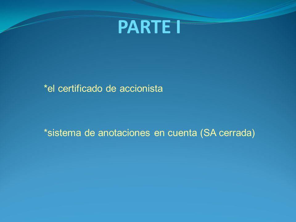 PARTE I *el certificado de accionista *sistema de anotaciones en cuenta (SA cerrada)