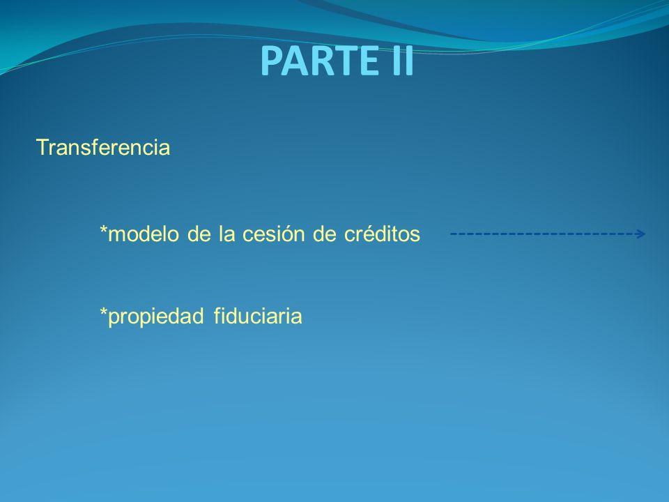 PARTE II Transferencia *propiedad fiduciaria *modelo de la cesión de créditos