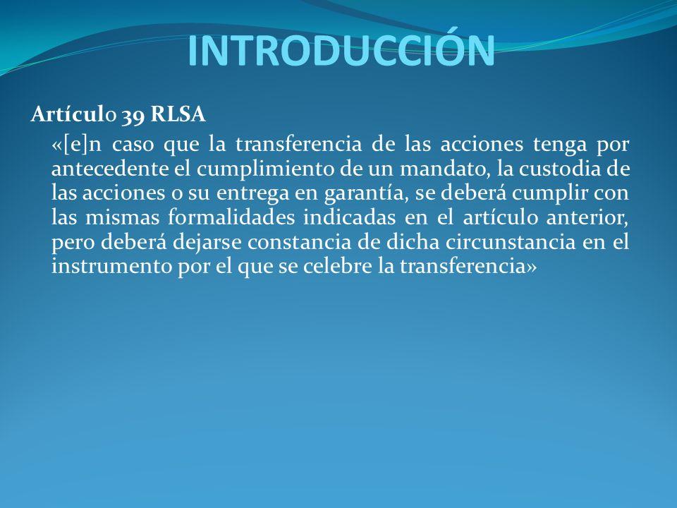 Artículo 39 RLSA «[e]n caso que la transferencia de las acciones tenga por antecedente el cumplimiento de un mandato, la custodia de las acciones o su