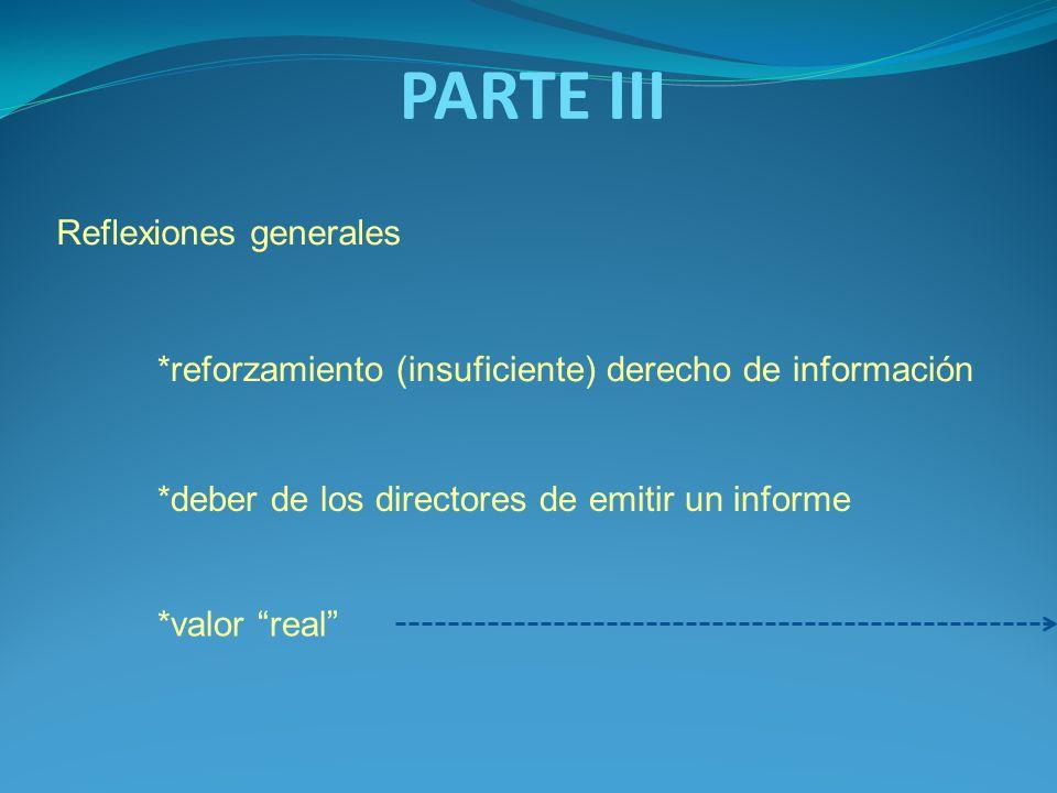 PARTE III Reflexiones generales *deber de los directores de emitir un informe *reforzamiento (insuficiente) derecho de información *valor real