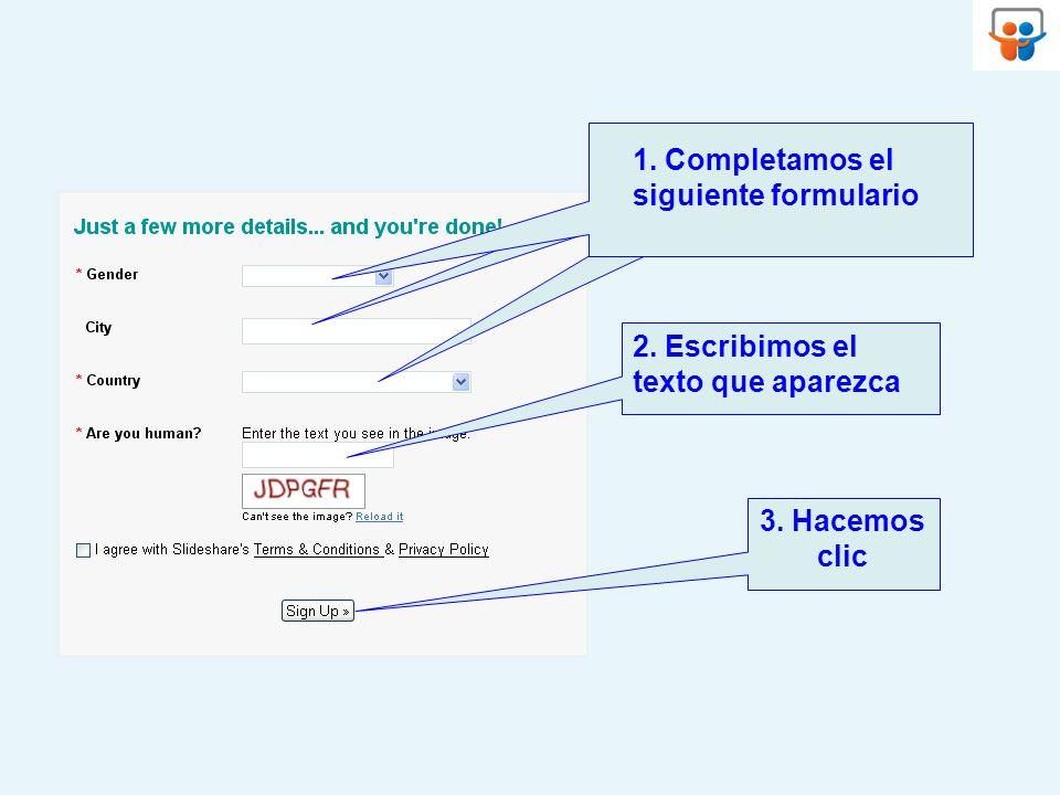 3. Hacemos clic Completamos los siguientes campos 2. Escribimos el texto que aparezca 1. Completamos el siguiente formulario