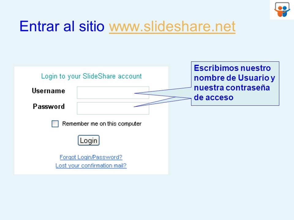 Entrar al sitio www.slideshare.netwww.slideshare.net Escribimos nuestro nombre de Usuario y nuestra contraseña de acceso