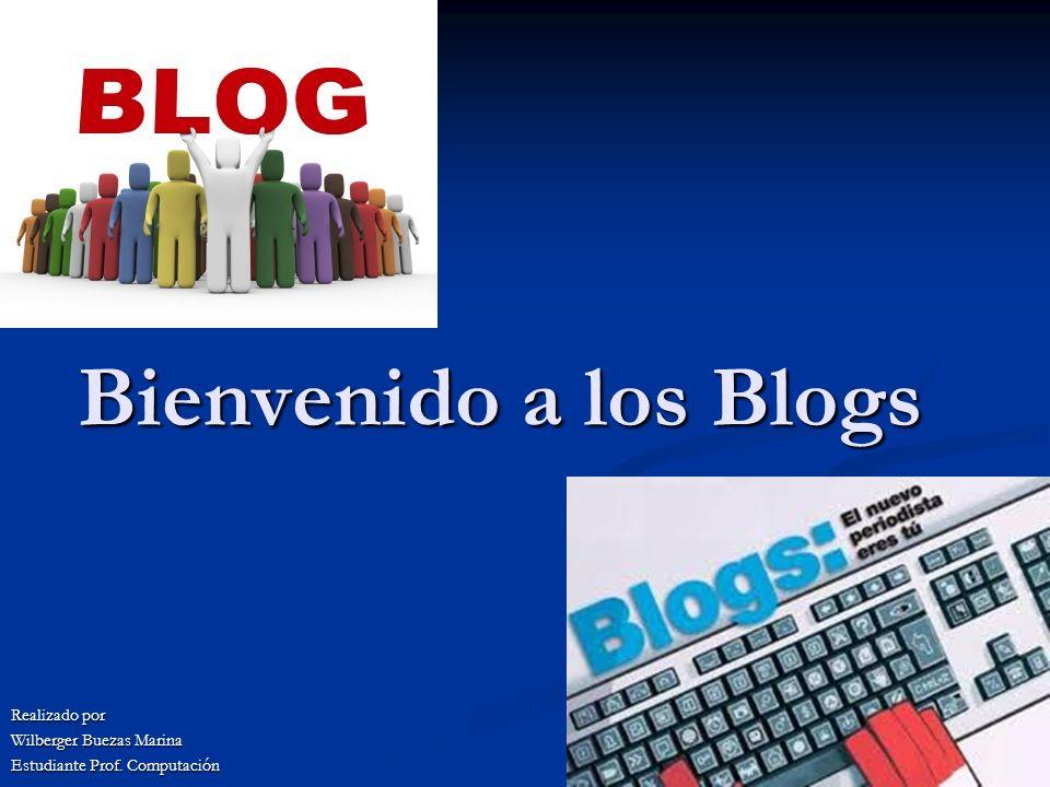 Bienvenido a los Blogs Realizado por Wilberger Buezas Marina Estudiante Prof. Computación