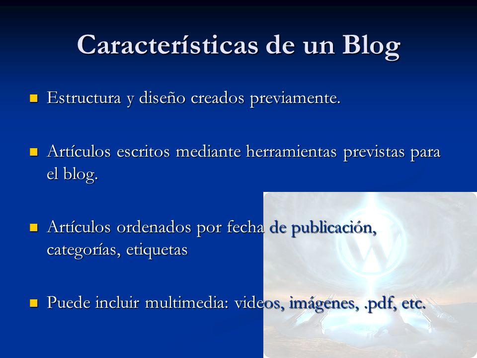 Características de un Blog Estructura y diseño creados previamente.