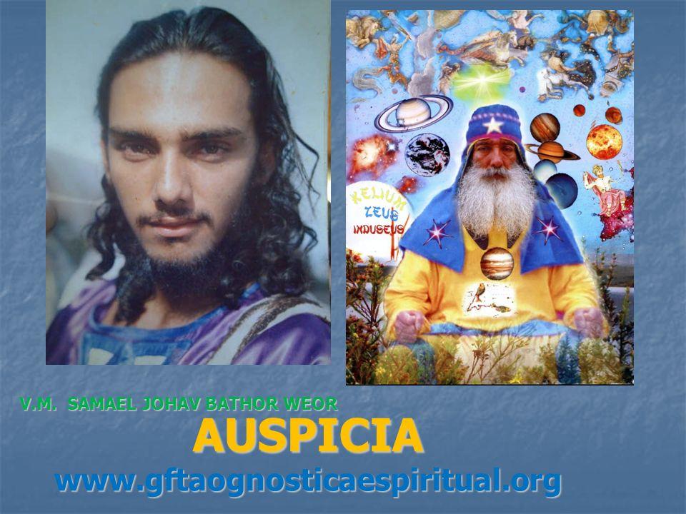 AUSPICIA www.gftaognosticaespiritual.org V.M. SAMAEL JOHAV BATHOR WEOR
