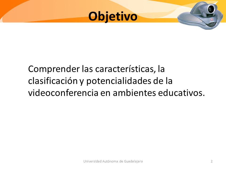 Objetivo Comprender las características, la clasificación y potencialidades de la videoconferencia en ambientes educativos.