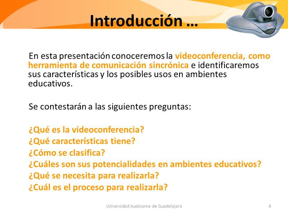 Introducción … En esta presentación conoceremos la videoconferencia, como herramienta de comunicación sincrónica e identificaremos sus características y los posibles usos en ambientes educativos.