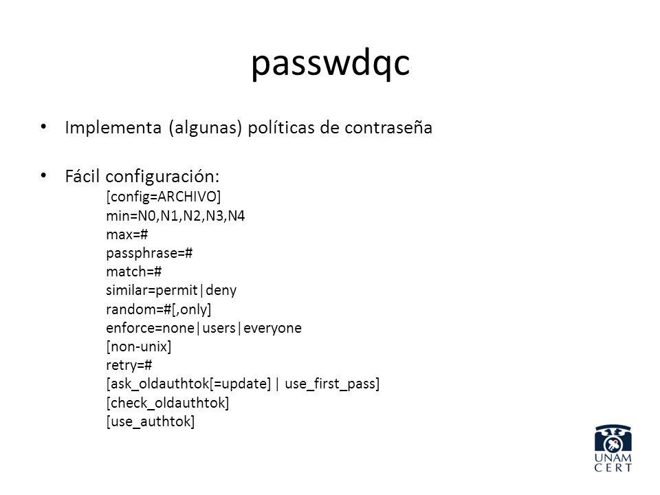 passwdqc Implementa (algunas) políticas de contraseña Fácil configuración: [config=ARCHIVO] min=N0,N1,N2,N3,N4 max=# passphrase=# match=# similar=perm