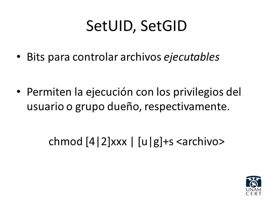 SetUID, SetGID Bits para controlar archivos ejecutables Permiten la ejecución con los privilegios del usuario o grupo dueño, respectivamente. chmod [4