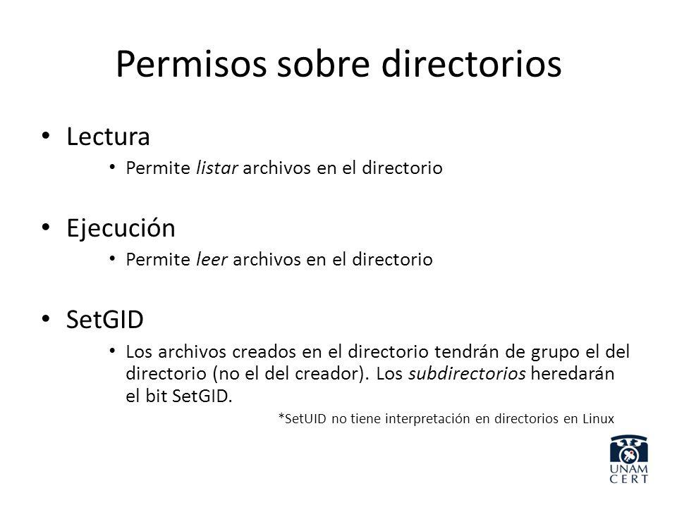 Permisos sobre directorios Lectura Permite listar archivos en el directorio Ejecución Permite leer archivos en el directorio SetGID Los archivos cread