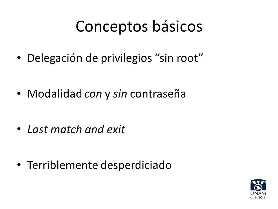 Conceptos básicos Delegación de privilegios sin root Modalidad con y sin contraseña Last match and exit Terriblemente desperdiciado