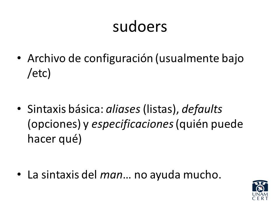 sudoers Archivo de configuración (usualmente bajo /etc) Sintaxis básica: aliases (listas), defaults (opciones) y especificaciones (quién puede hacer q