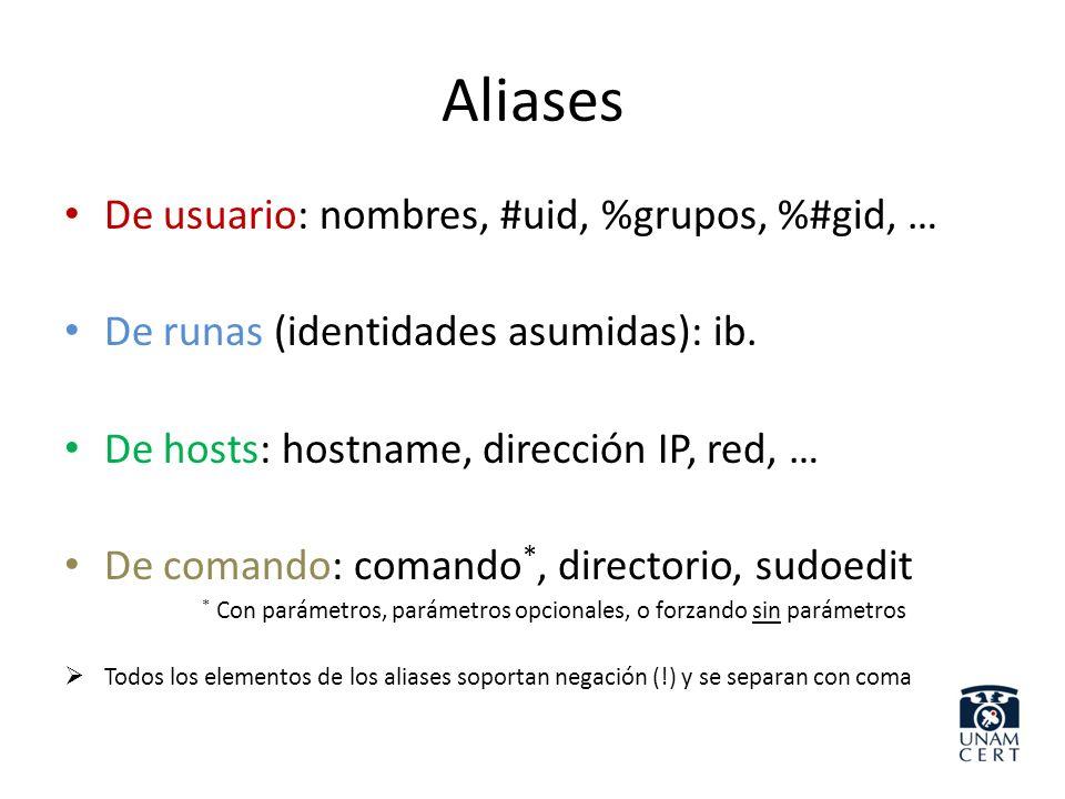 Aliases De usuario: nombres, #uid, %grupos, %#gid, … De runas (identidades asumidas): ib. De hosts: hostname, dirección IP, red, … De comando: comando