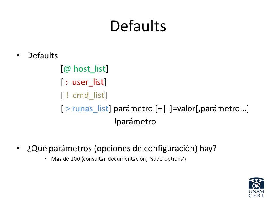 Defaults [@ host_list] [ : user_list] [ ! cmd_list] [ > runas_list] parámetro [+|-]=valor[,parámetro…] !parámetro ¿Qué parámetros (opciones de configu
