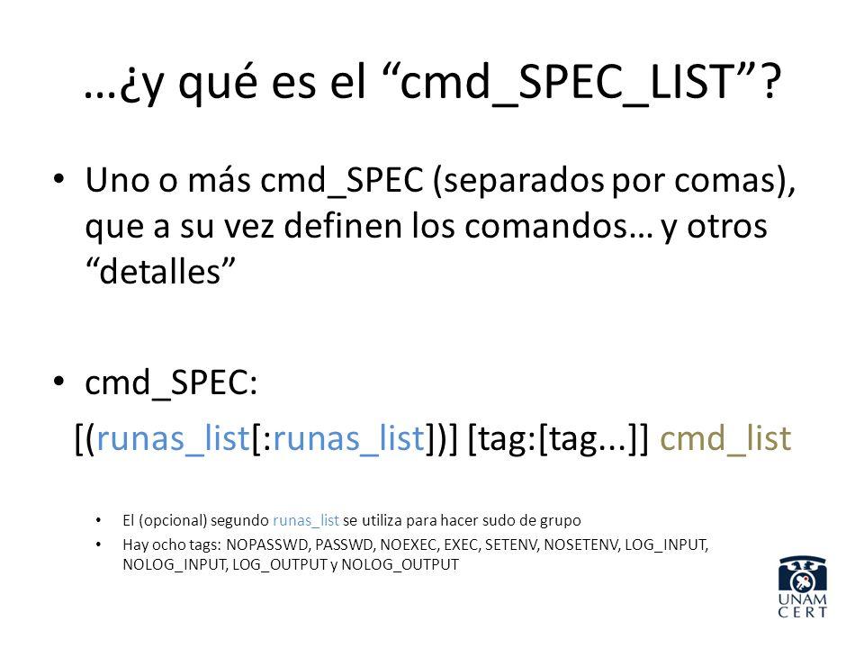 …¿y qué es el cmd_SPEC_LIST? Uno o más cmd_SPEC (separados por comas), que a su vez definen los comandos… y otros detalles cmd_SPEC: [(runas_list[:run