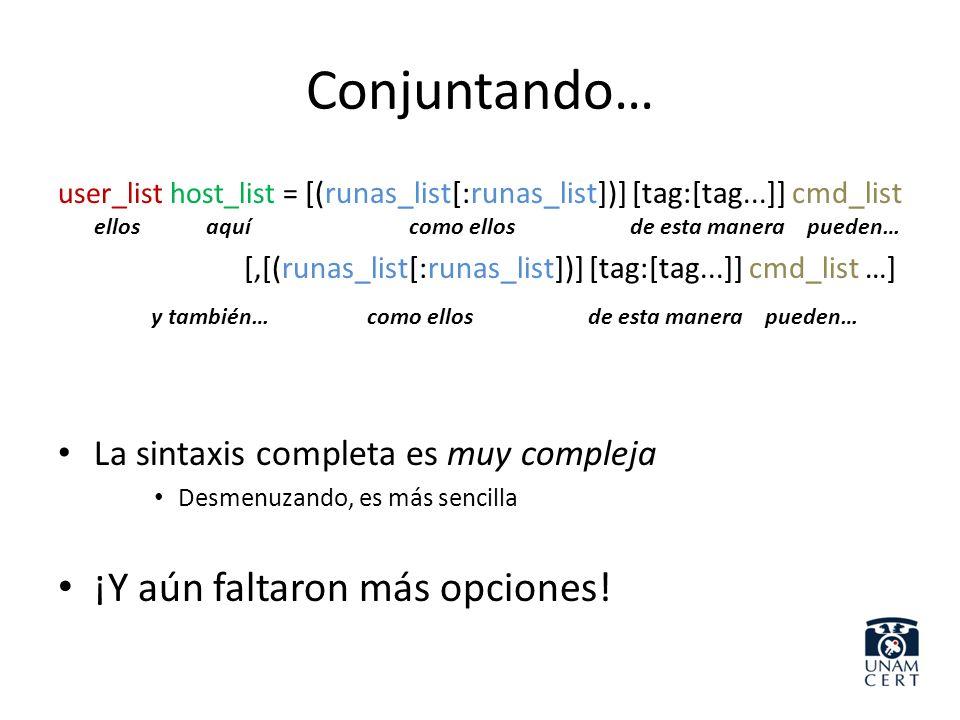 Conjuntando… user_list host_list = [(runas_list[:runas_list])] [tag:[tag...]] cmd_list ellos aquí como ellos de esta manera pueden… [,[(runas_list[:ru