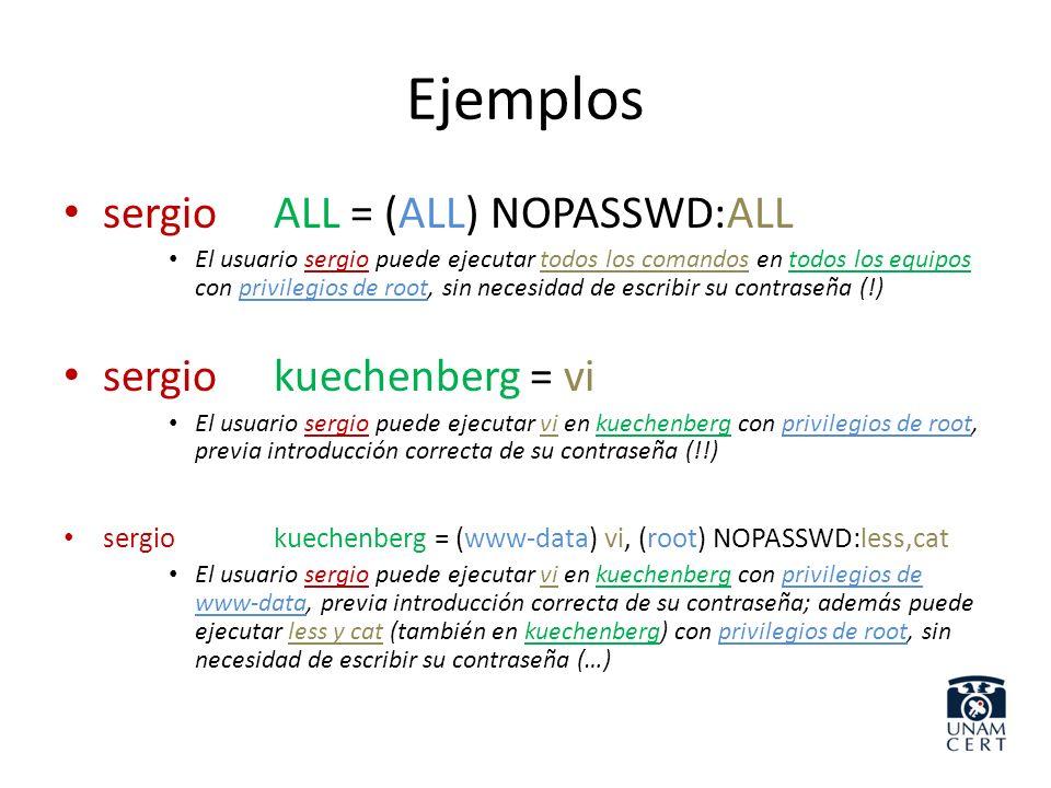 Ejemplos sergioALL = (ALL) NOPASSWD:ALL El usuario sergio puede ejecutar todos los comandos en todos los equipos con privilegios de root, sin necesida
