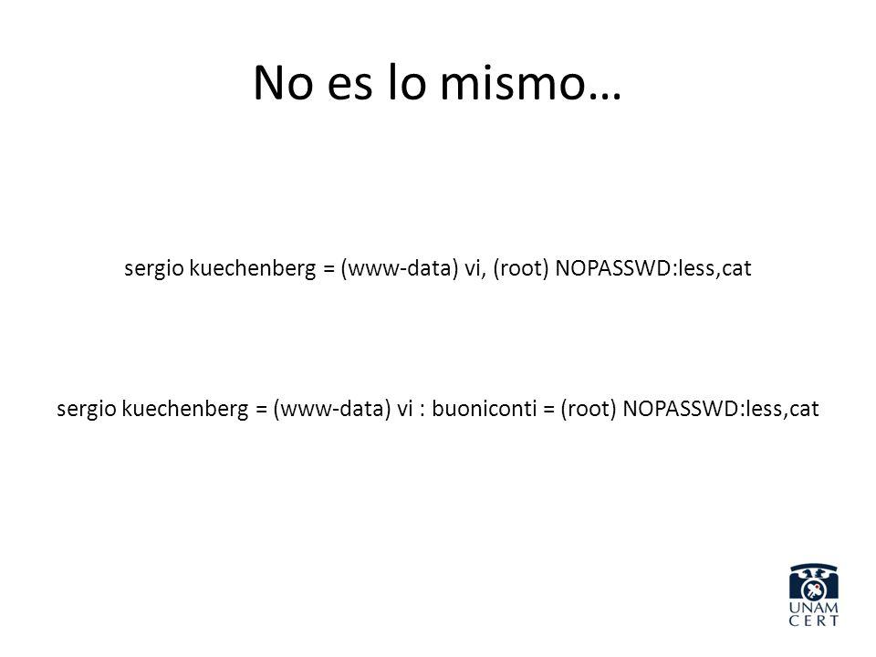 No es lo mismo… sergio kuechenberg = (www-data) vi, (root) NOPASSWD:less,cat sergio kuechenberg = (www-data) vi : buoniconti = (root) NOPASSWD:less,ca