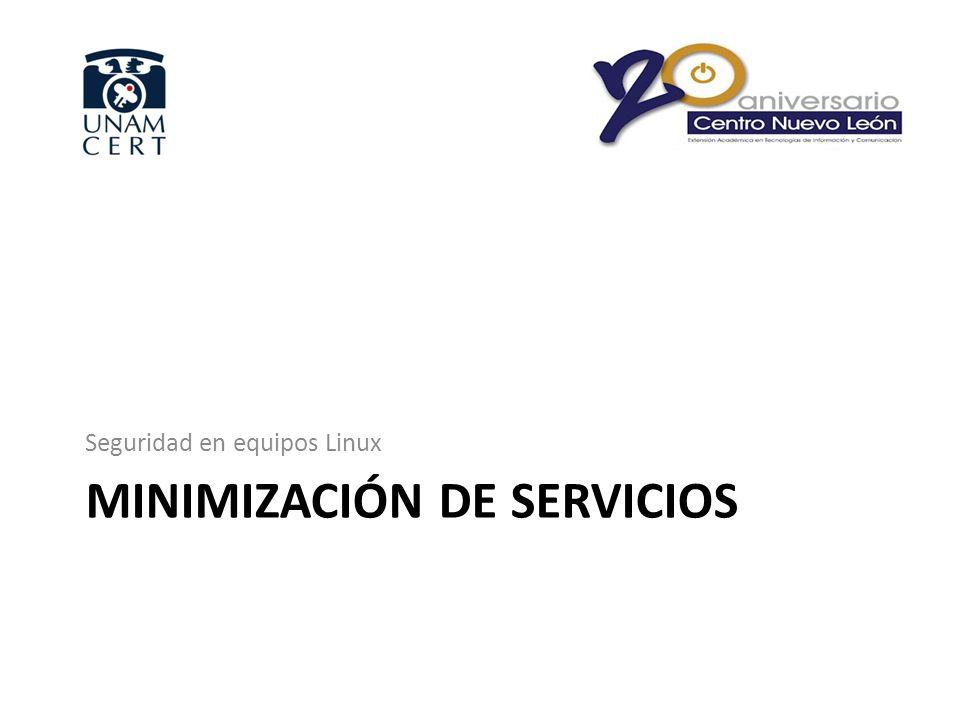 MINIMIZACIÓN DE SERVICIOS Seguridad en equipos Linux