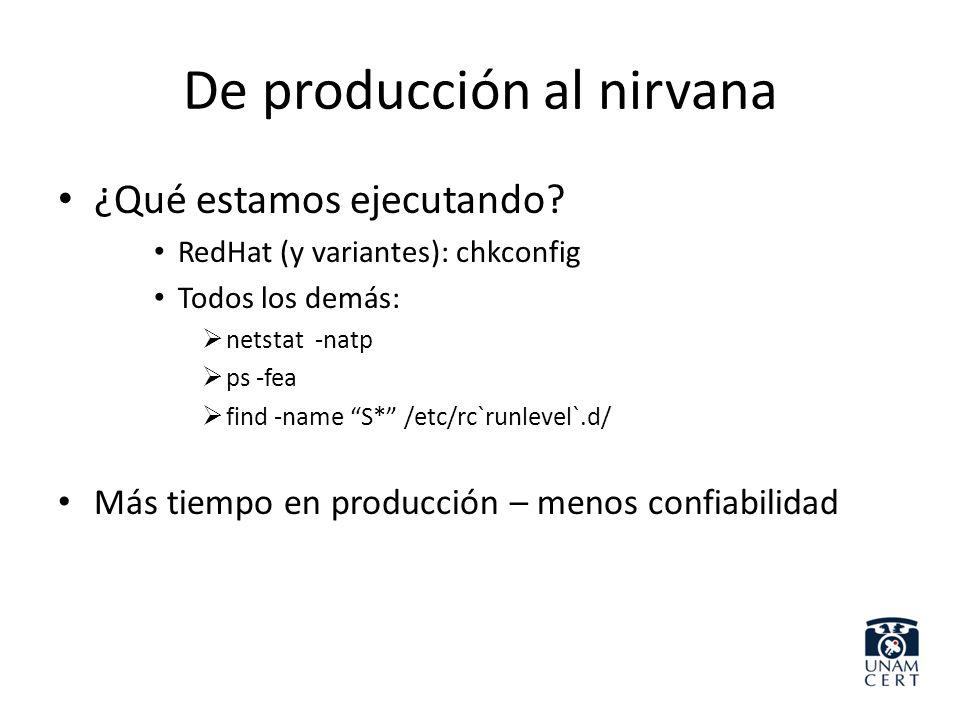 De producción al nirvana ¿Qué estamos ejecutando? RedHat (y variantes): chkconfig Todos los demás: netstat -natp ps -fea find -name S* /etc/rc`runleve