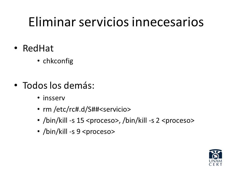 Eliminar servicios innecesarios RedHat chkconfig Todos los demás: insserv rm /etc/rc#.d/S## /bin/kill -s 15, /bin/kill -s 2 /bin/kill -s 9