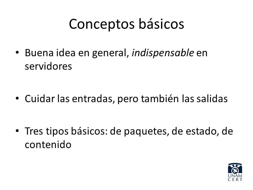 Conceptos básicos Buena idea en general, indispensable en servidores Cuidar las entradas, pero también las salidas Tres tipos básicos: de paquetes, de