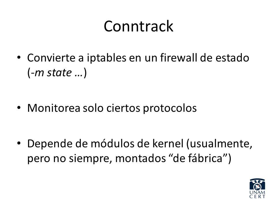 Conntrack Convierte a iptables en un firewall de estado (-m state …) Monitorea solo ciertos protocolos Depende de módulos de kernel (usualmente, pero