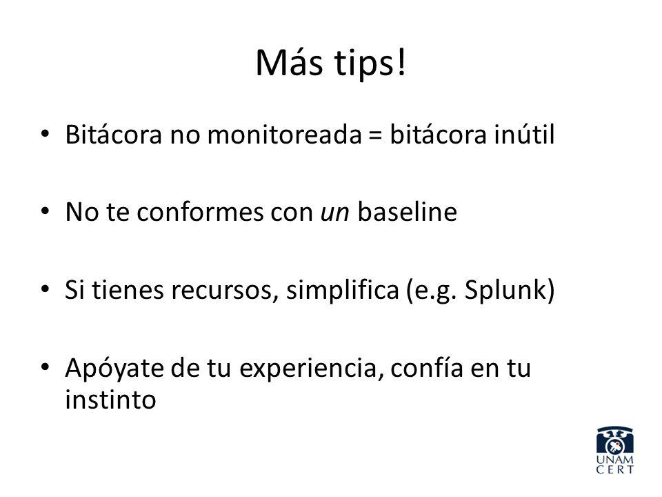 Más tips! Bitácora no monitoreada = bitácora inútil No te conformes con un baseline Si tienes recursos, simplifica (e.g. Splunk) Apóyate de tu experie