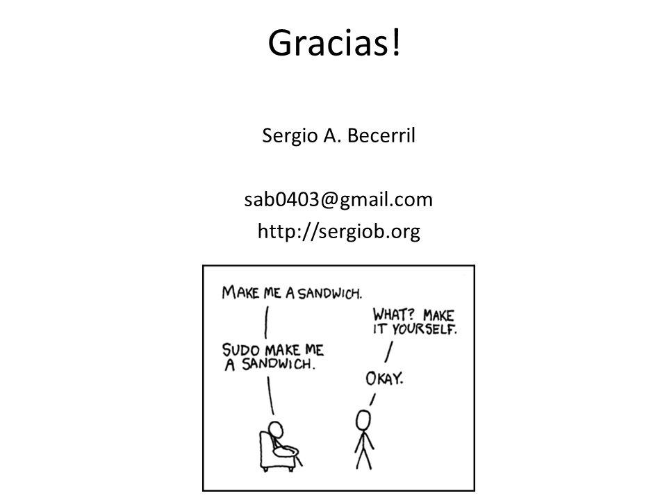 Gracias! Sergio A. Becerril sab0403@gmail.com http://sergiob.org