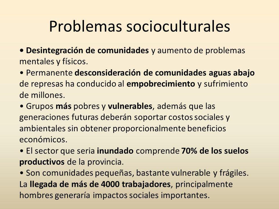 Problemas socioculturales Desintegración de comunidades y aumento de problemas mentales y físicos. Permanente desconsideración de comunidades aguas ab