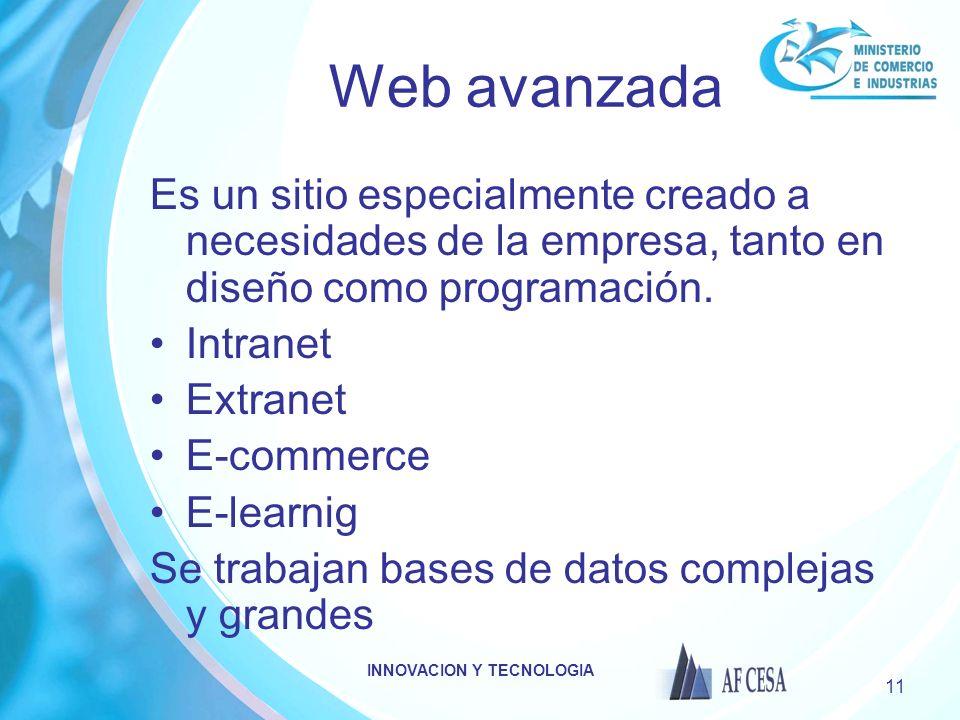 INNOVACION Y TECNOLOGIA 11 Web avanzada Es un sitio especialmente creado a necesidades de la empresa, tanto en diseño como programación. Intranet Extr