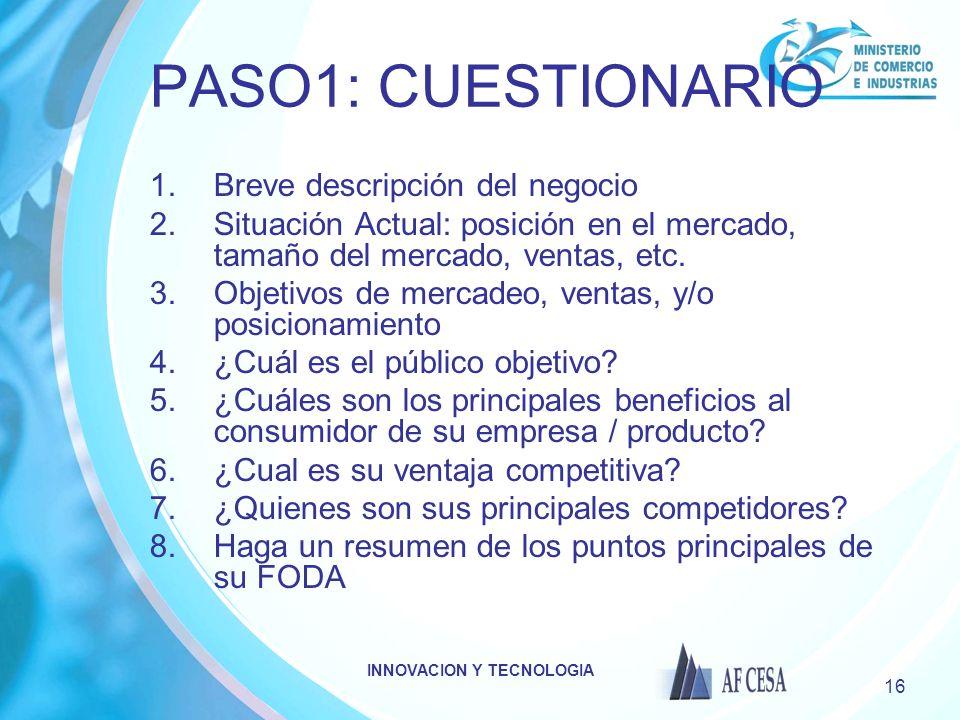 INNOVACION Y TECNOLOGIA 16 PASO1: CUESTIONARIO 1.Breve descripción del negocio 2.Situación Actual: posición en el mercado, tamaño del mercado, ventas,