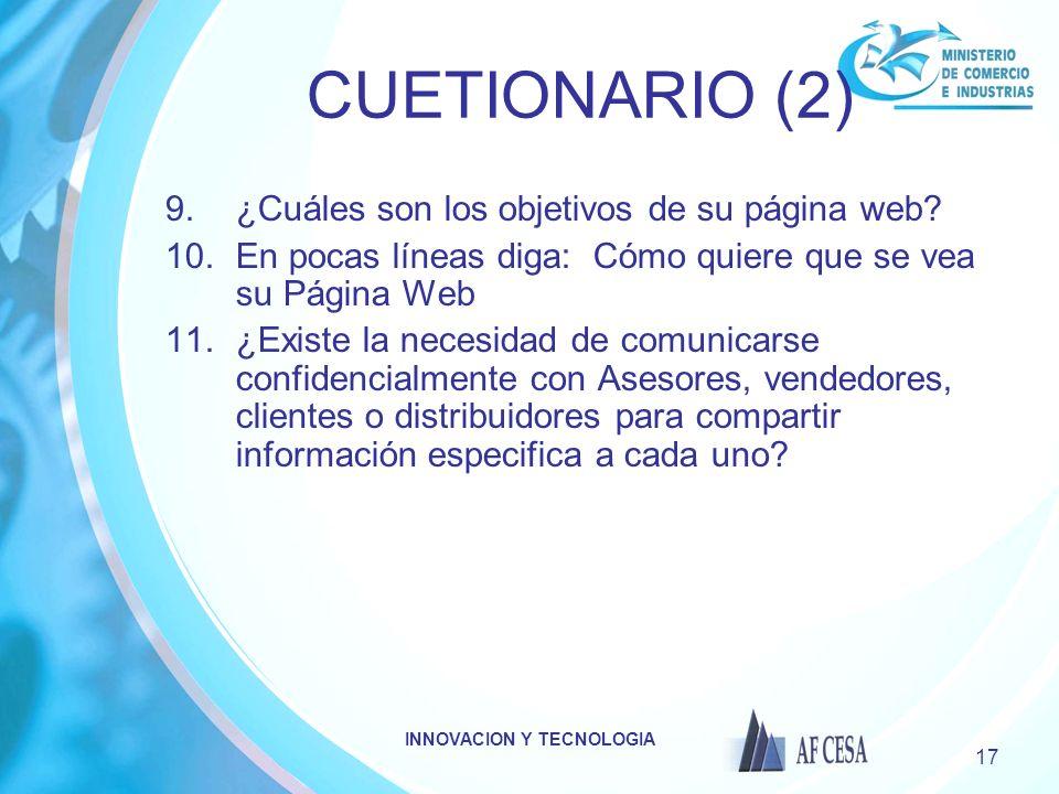 INNOVACION Y TECNOLOGIA 17 CUETIONARIO (2) 9.¿Cuáles son los objetivos de su página web? 10.En pocas líneas diga: Cómo quiere que se vea su Página Web