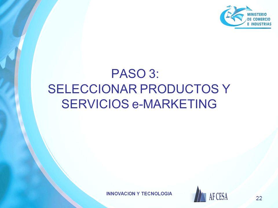INNOVACION Y TECNOLOGIA 22 PASO 3: SELECCIONAR PRODUCTOS Y SERVICIOS e-MARKETING