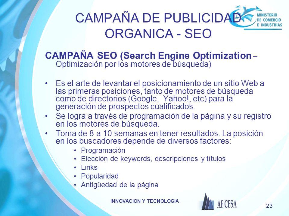 INNOVACION Y TECNOLOGIA 23 CAMPAÑA DE PUBLICIDAD ORGANICA - SEO CAMPAÑA SEO (Search Engine Optimization – Optimización por los motores de búsqueda) Es