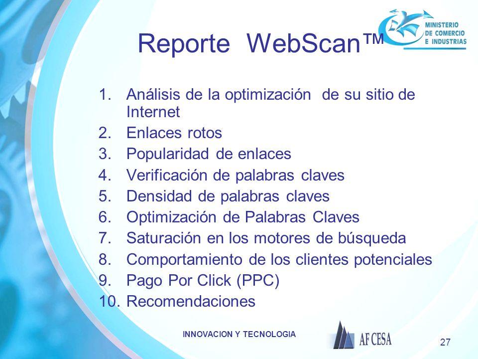 INNOVACION Y TECNOLOGIA 27 Reporte WebScan 1.Análisis de la optimización de su sitio de Internet 2.Enlaces rotos 3.Popularidad de enlaces 4.Verificaci