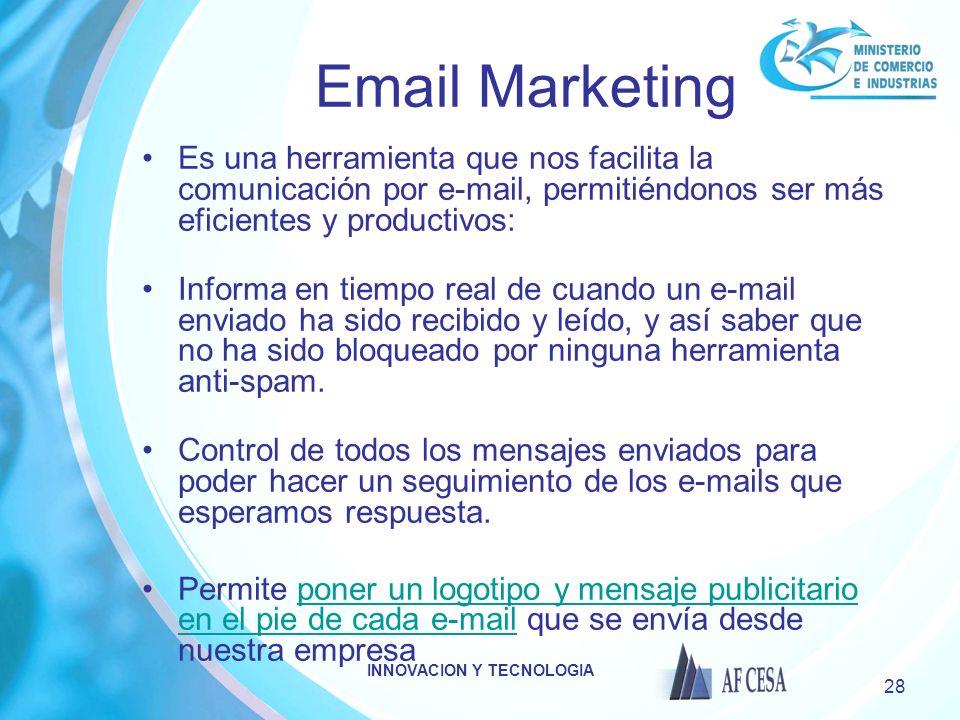 INNOVACION Y TECNOLOGIA 28 Email Marketing Es una herramienta que nos facilita la comunicación por e-mail, permitiéndonos ser más eficientes y product