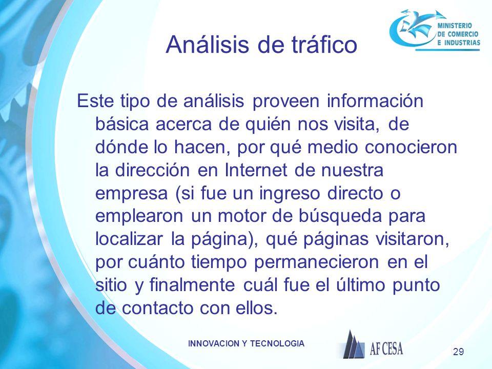 INNOVACION Y TECNOLOGIA 29 Análisis de tráfico Este tipo de análisis proveen información básica acerca de quién nos visita, de dónde lo hacen, por qué