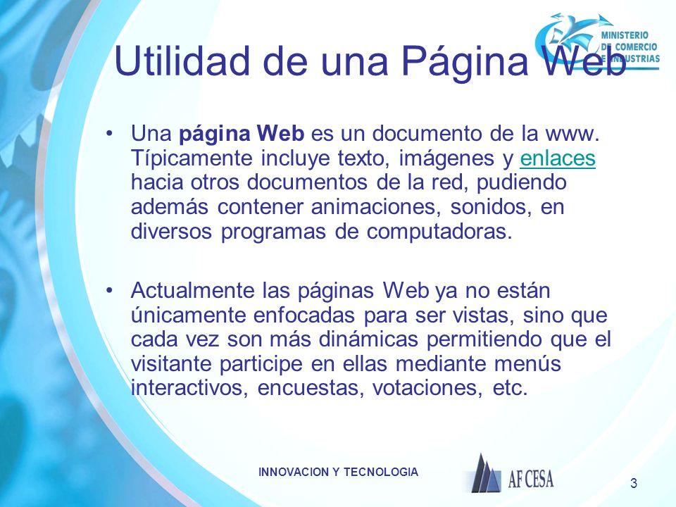 INNOVACION Y TECNOLOGIA 3 Utilidad de una Página Web Una página Web es un documento de la www. Típicamente incluye texto, imágenes y enlaces hacia otr