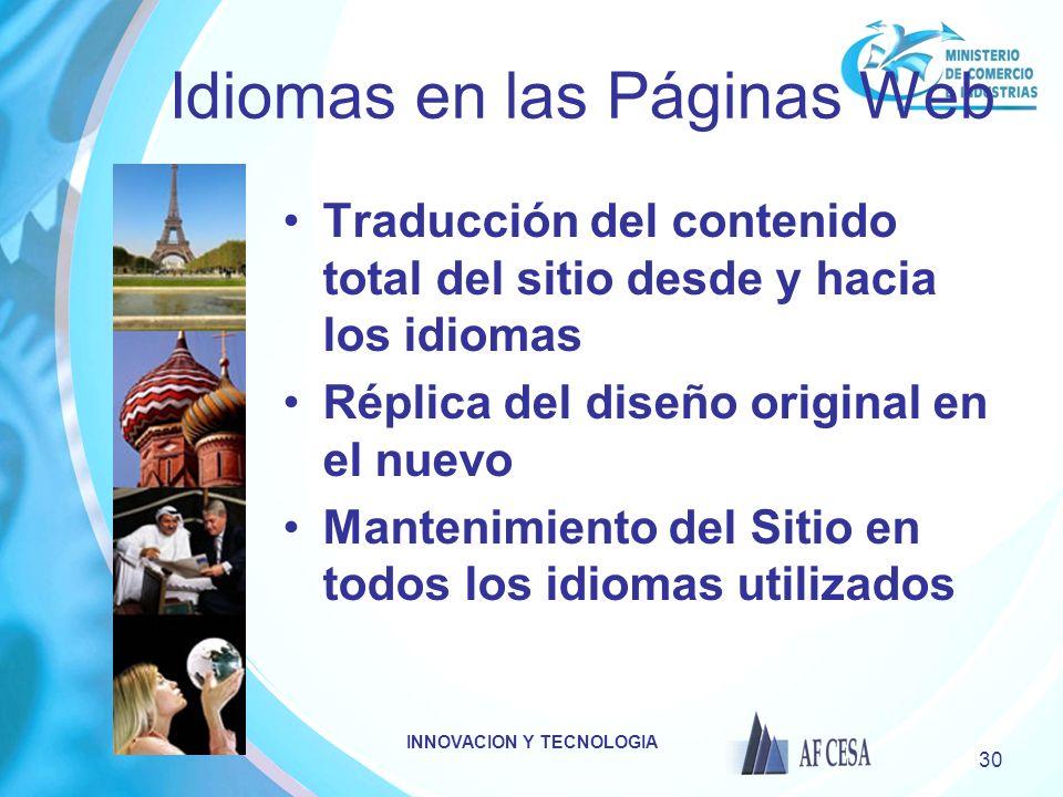 INNOVACION Y TECNOLOGIA 30 Idiomas en las Páginas Web Traducción del contenido total del sitio desde y hacia los idiomas Réplica del diseño original e