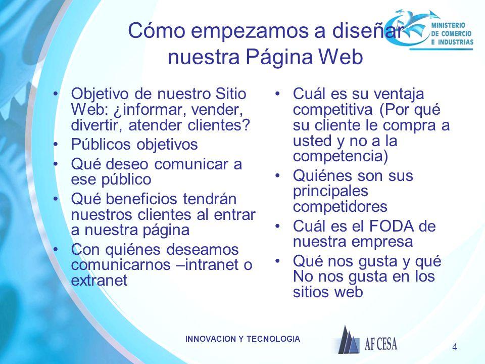 INNOVACION Y TECNOLOGIA 15 Pasos PASO 1: CUESTIONARIO PASO 2:SITE MAP PASO 3: SELECCIONAR PRODUCTOS Y SERVICIOS e-MARKETING PASO 4:SELECCIONAR DISEÑO PASO 5: CONECTIVIDAD PASO 6: HACER EL LANZAMIENTO