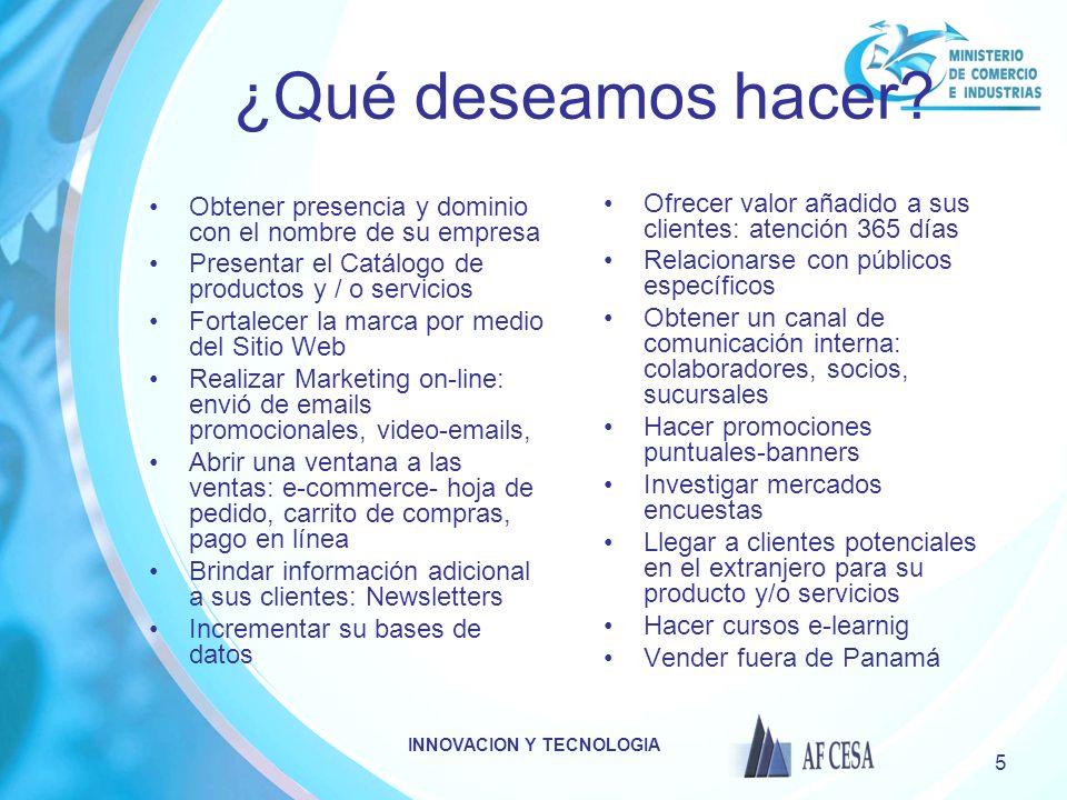 INNOVACION Y TECNOLOGIA 5 ¿Qué deseamos hacer? Obtener presencia y dominio con el nombre de su empresa Presentar el Catálogo de productos y / o servic